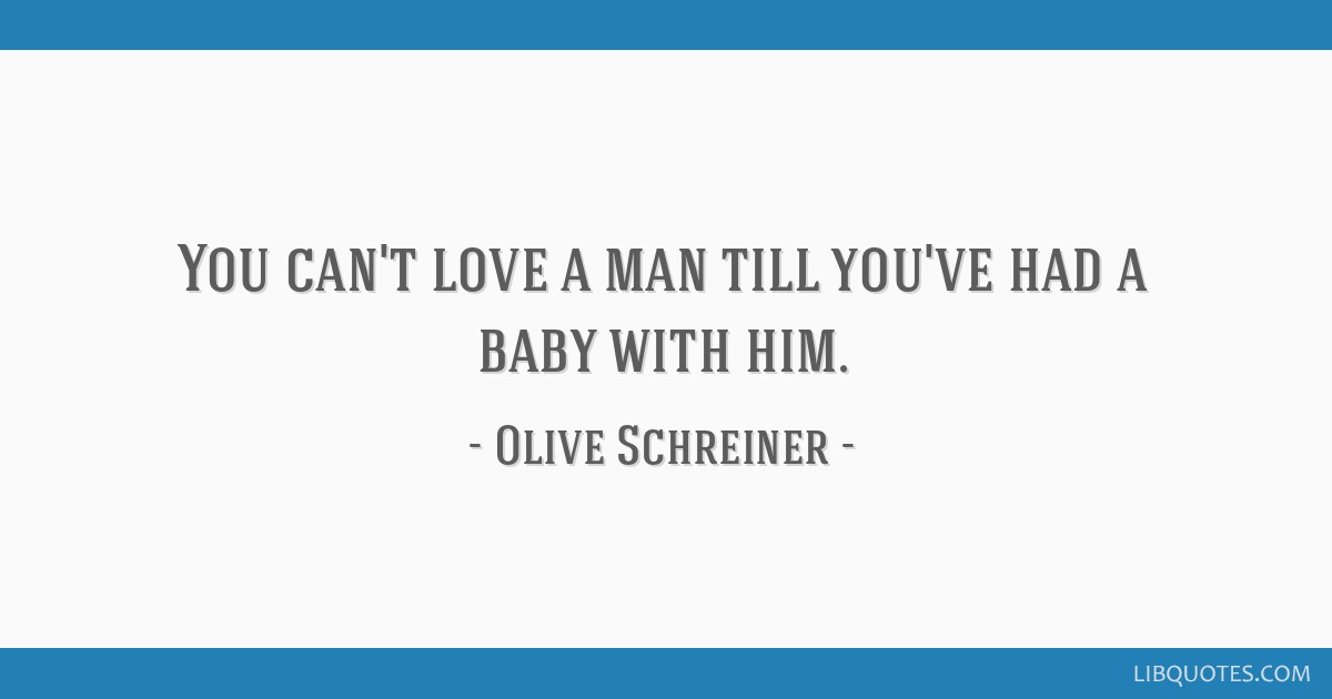 You can't love a man till you've had a baby with him.