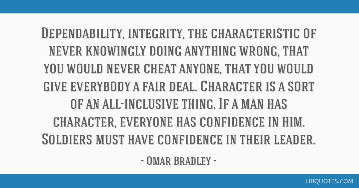 Dependability, integrity, the characteristic of never