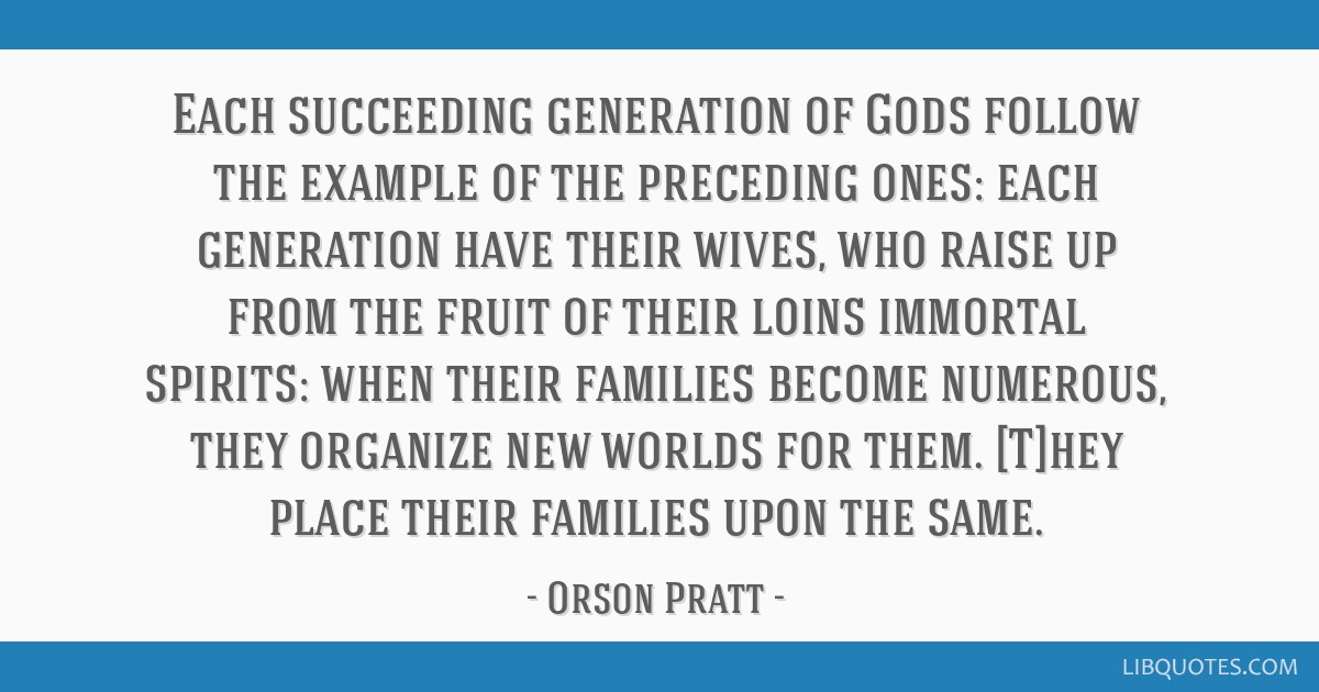 Each succeeding generation of Gods follow the example of the preceding ones: each generation have their wives, who raise up from the fruit of their...