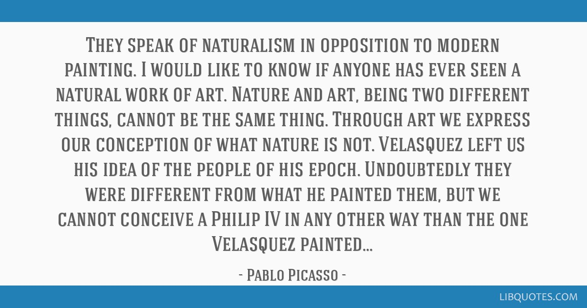They speak of naturalism in opposition to modern painting. I would like to know if anyone has ever seen a natural work of art. Nature and art, being...