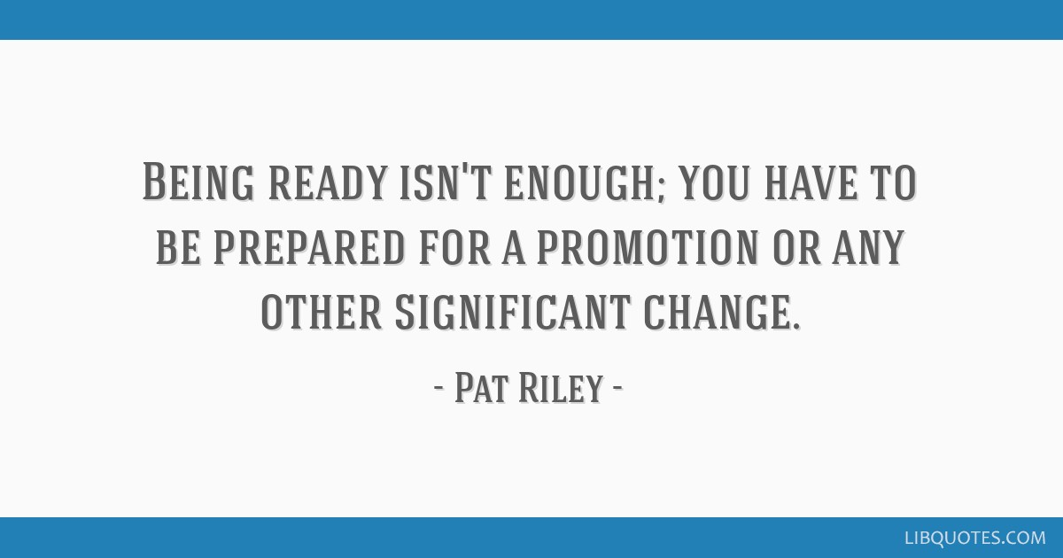 Being Ready Isnt Enough You Have To Be Prepared For A Promotion Or