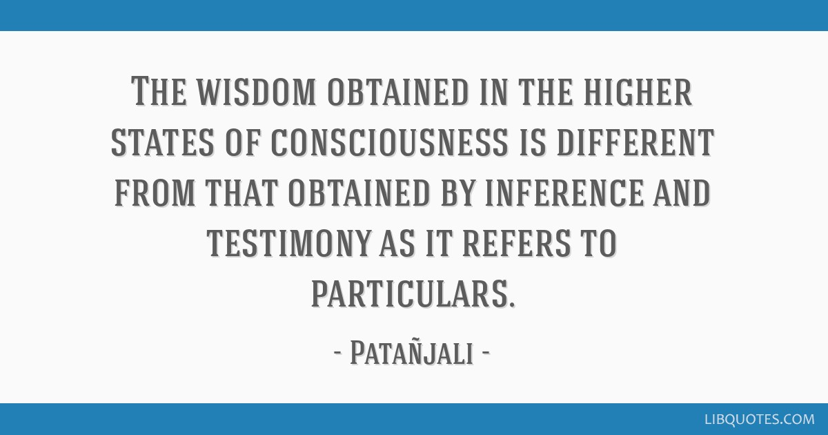 The wisdom obtained in the higher states of consciousness is