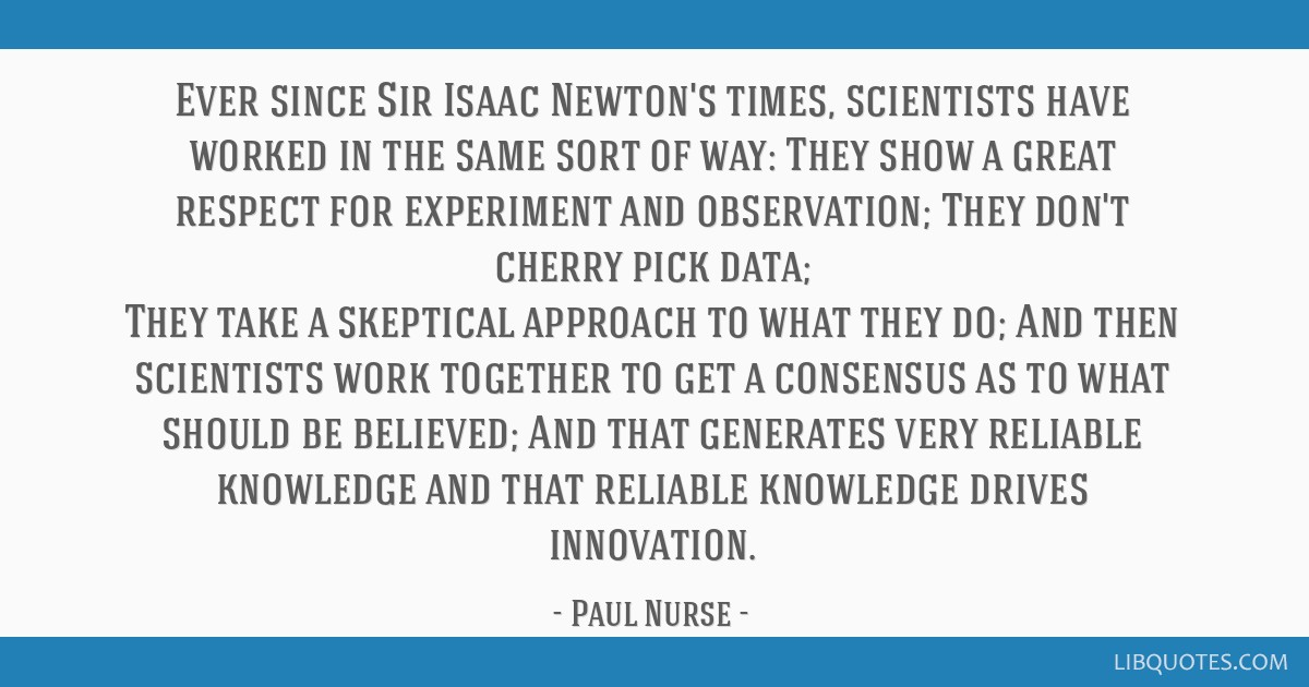 Ever since Sir Isaac Newton's times, scientists have worked in the same sort of way: They show a great respect for experiment and observation; They...