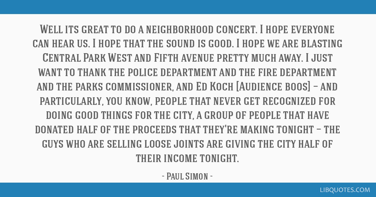 Well its great to do a neighborhood concert. I hope everyone can hear us. I hope that the sound is good. I hope we are blasting Central Park West and ...