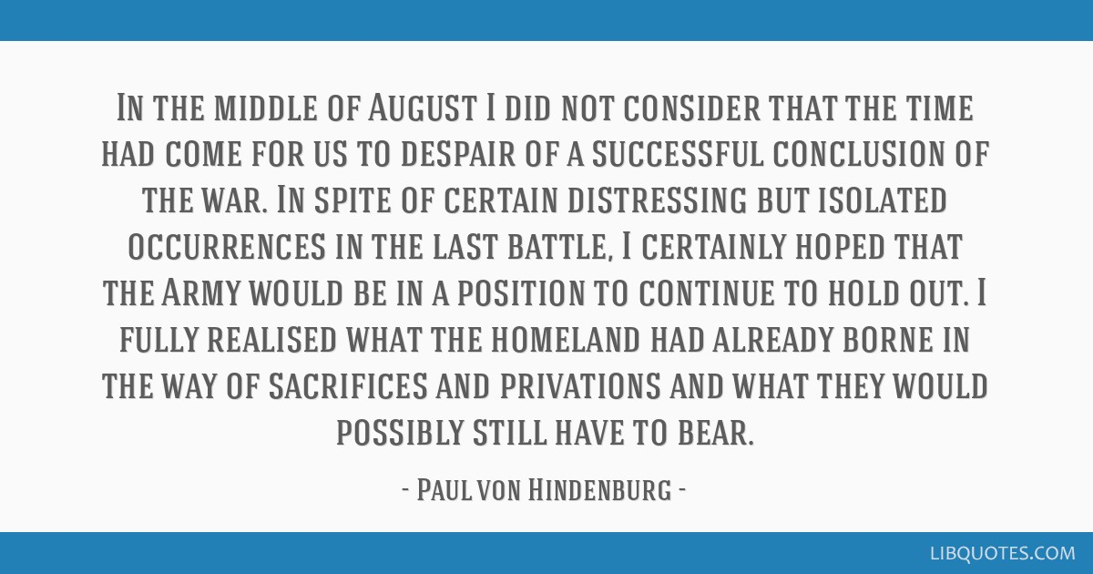In the middle of August I did not consider that the time had come for us to despair of a successful conclusion of the war. In spite of certain...
