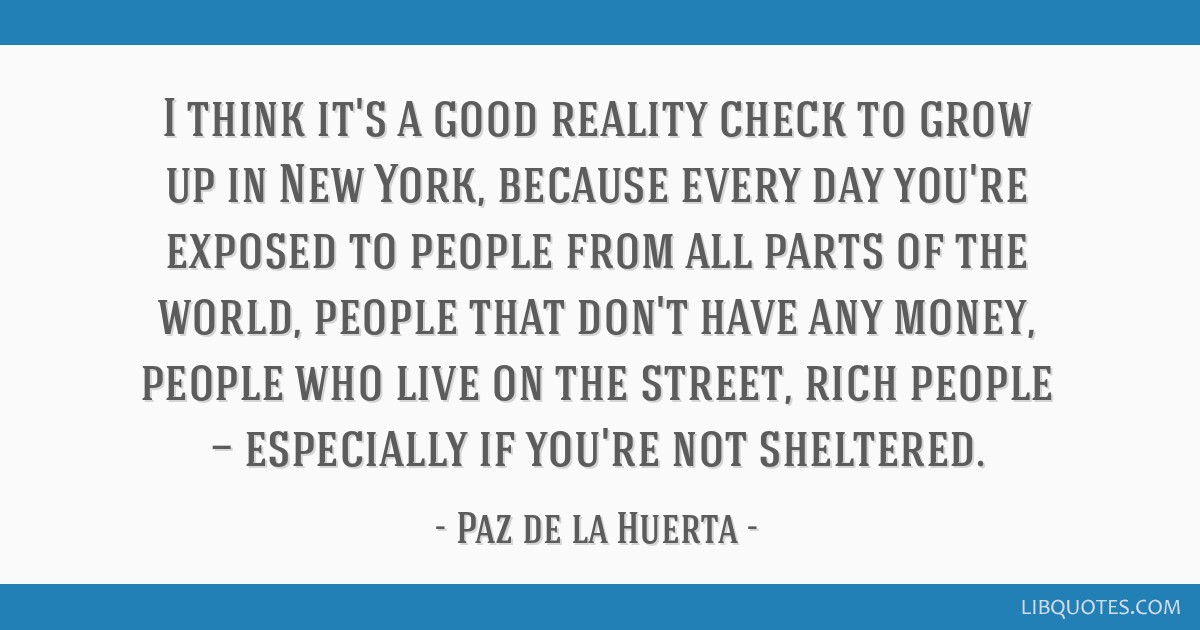I think it\'s a good reality check to grow up in New York ...