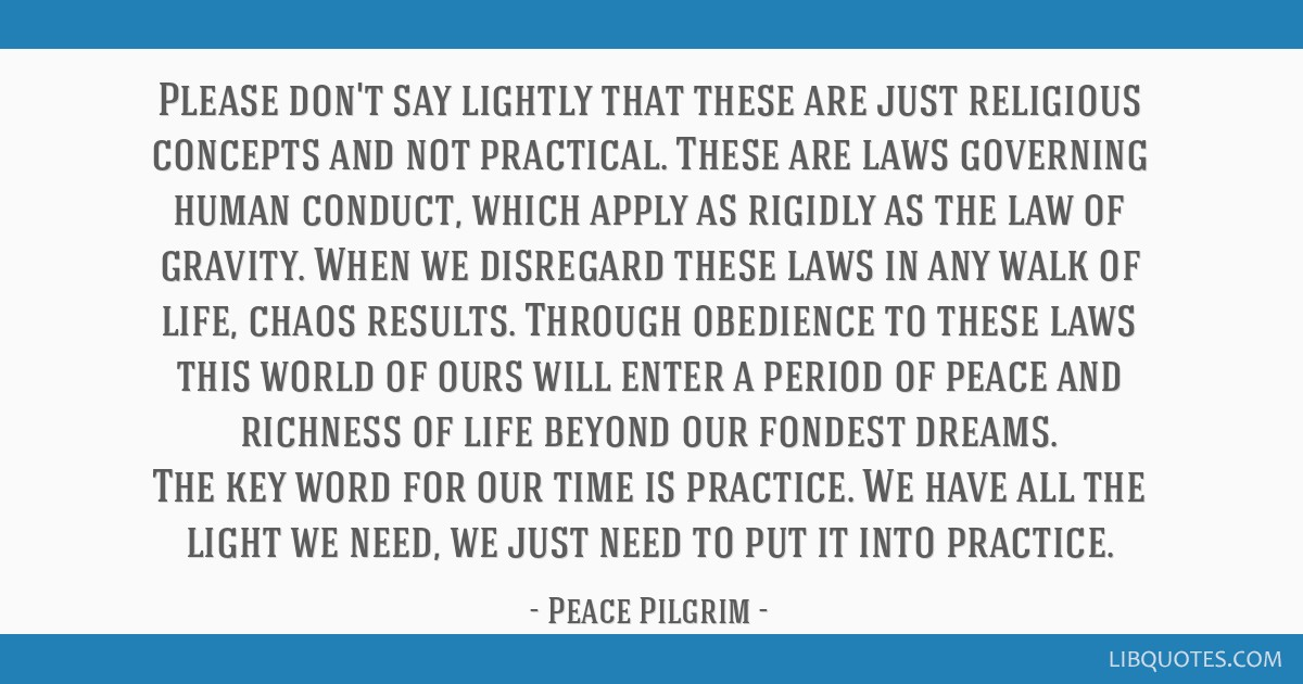Please don't say lightly that these are just religious concepts and not practical. These are laws governing human conduct, which apply as rigidly as...