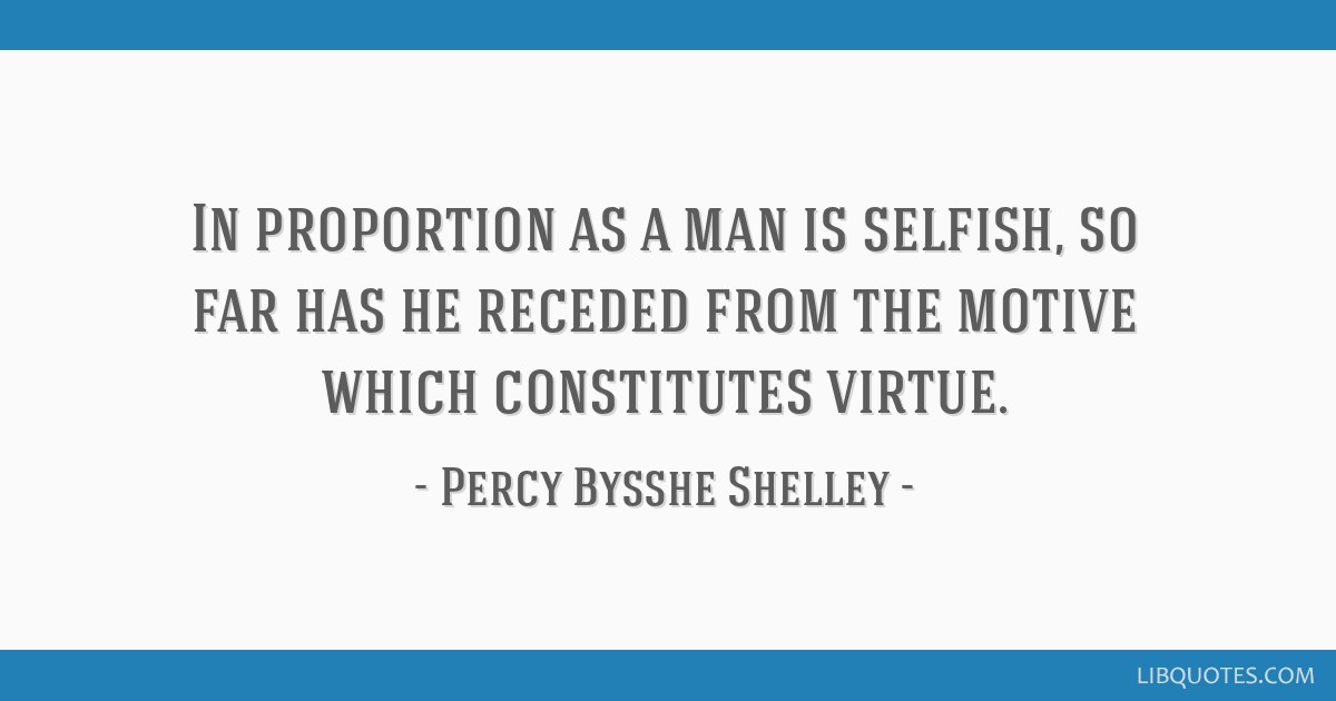 In proportion as a man is selfish, so far has he receded from the motive which constitutes virtue.