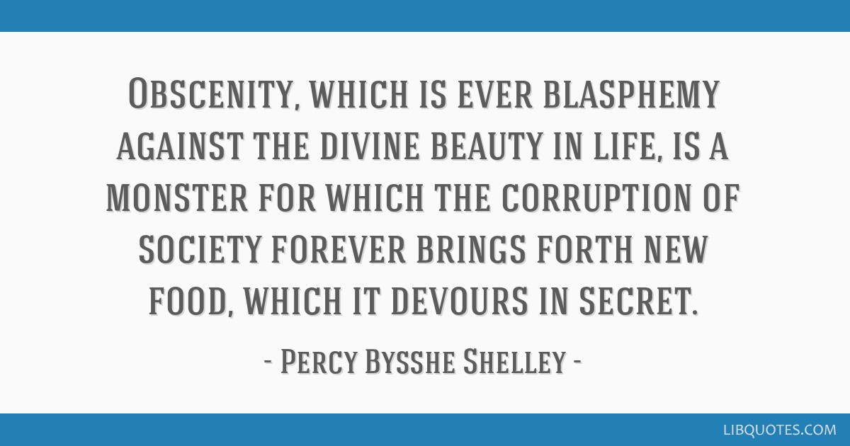 Obscenity, which is ever blasphemy against the divine beauty in life, is a monster for which the corruption of society forever brings forth new food, ...