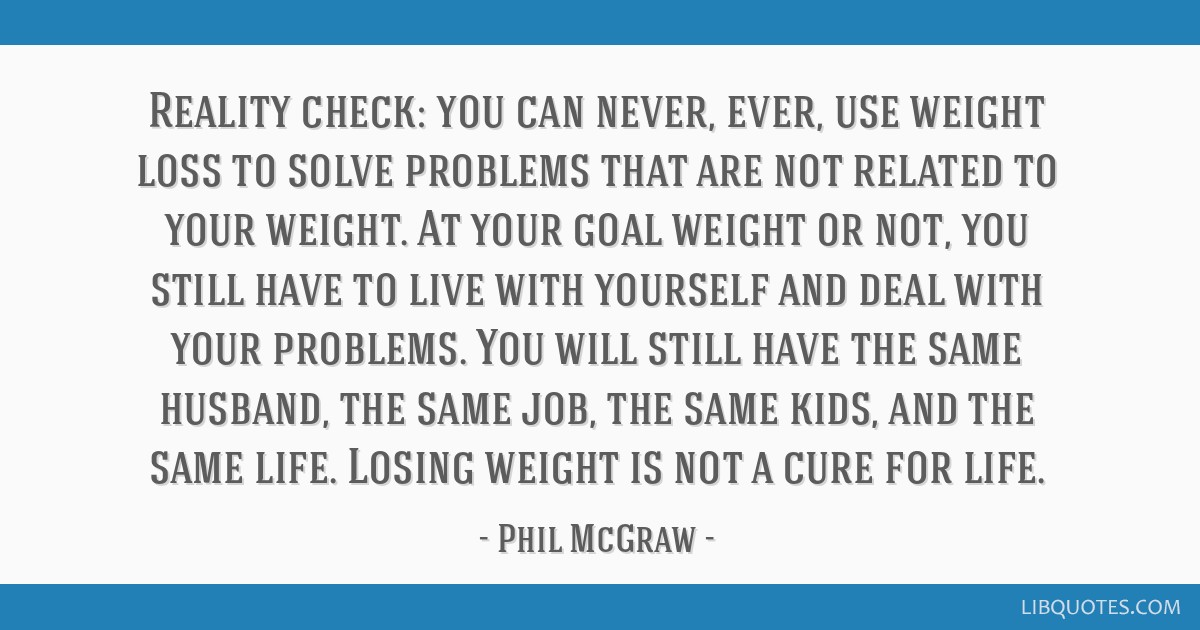 Reality check: you can never, ever, use weight loss to solve ...