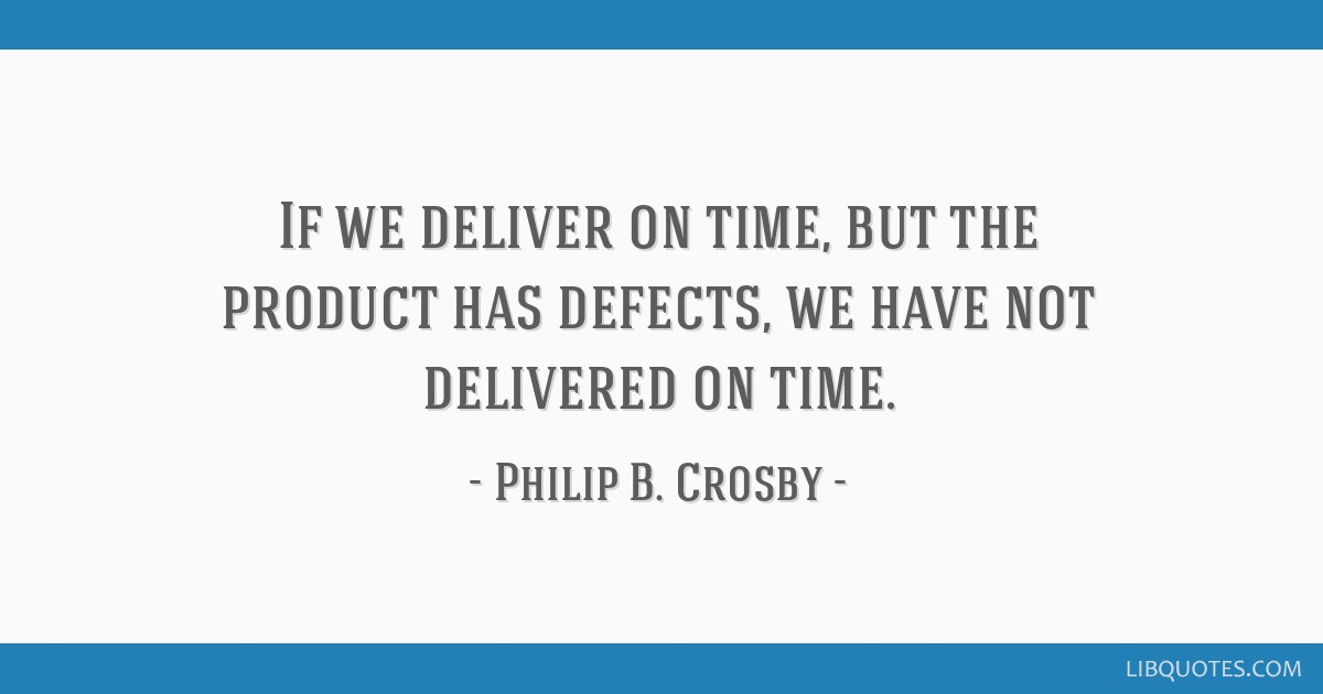 If we deliver on time, but the product has defects, we have not delivered on time.