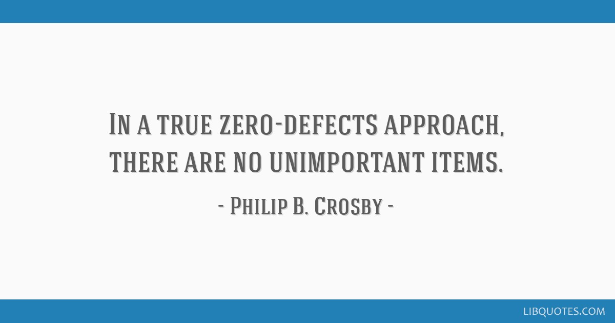 In a true zero-defects approach, there are no unimportant items.