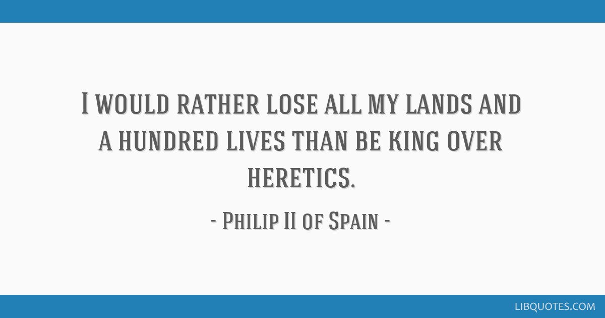 I Would Rather Lose All My Lands And A Hundred Lives Than Be King