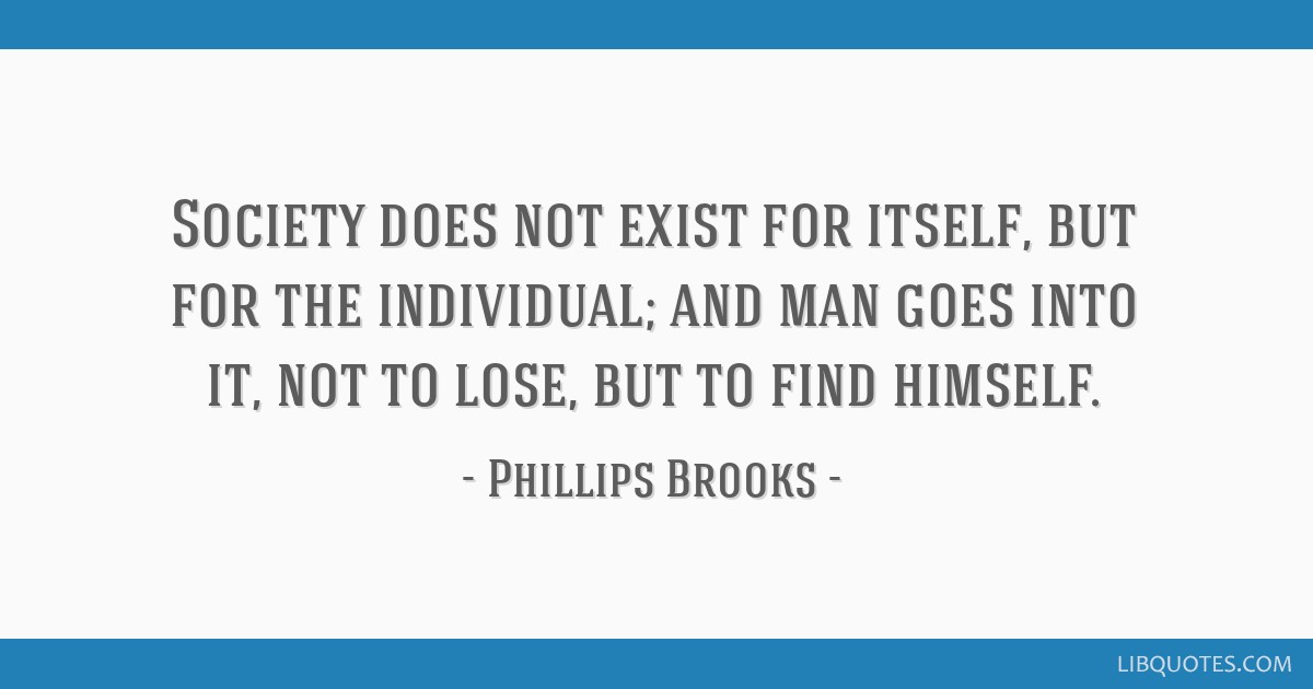 Society does not exist for itself, but for the individual