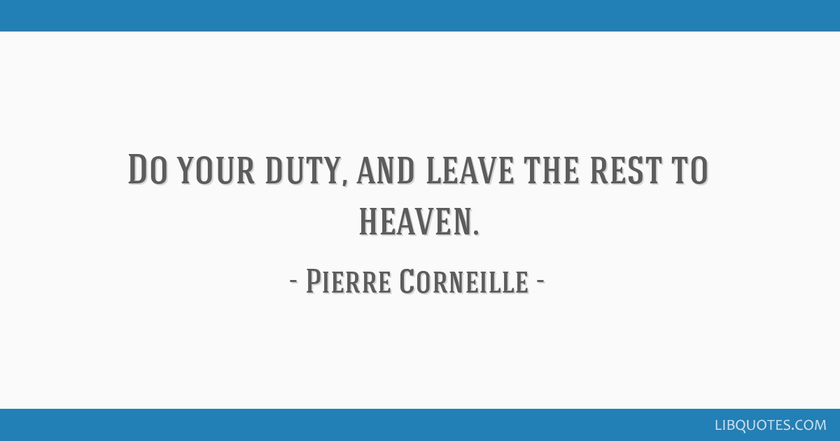 Do your duty, and leave the rest to heaven.