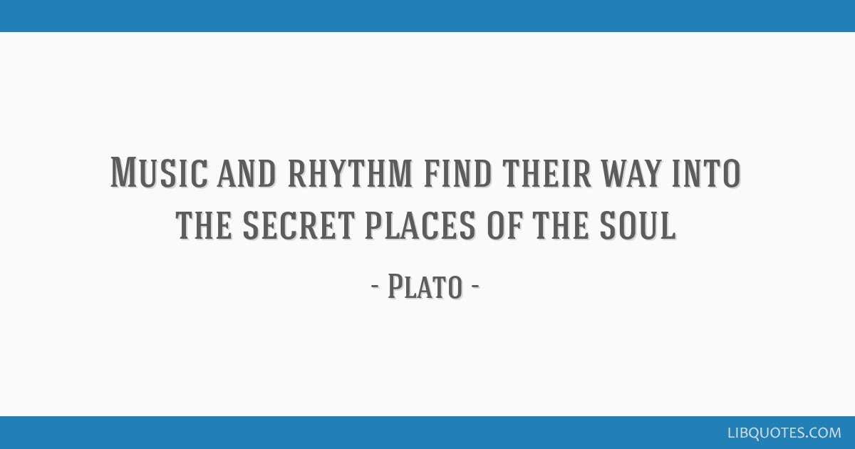 Music And Rhythm Find Their Way Into The Secret Places Of The Soul