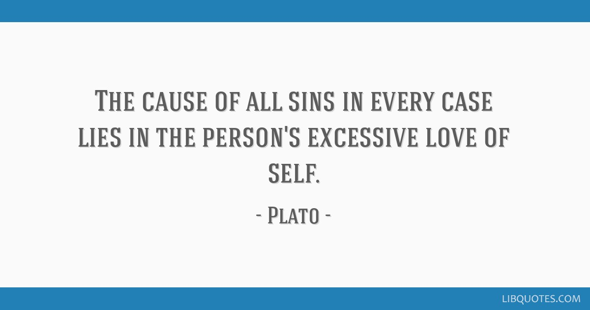 The cause of all sins in every case lies in the person's excessive love of self.