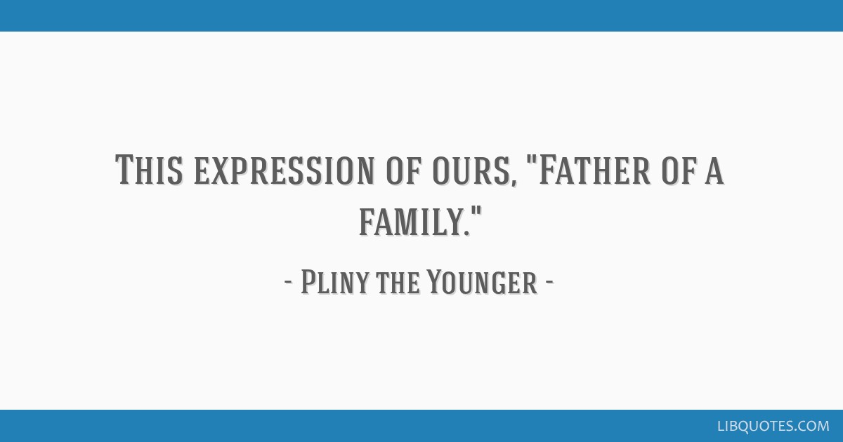 This expression of ours, Father of a family.