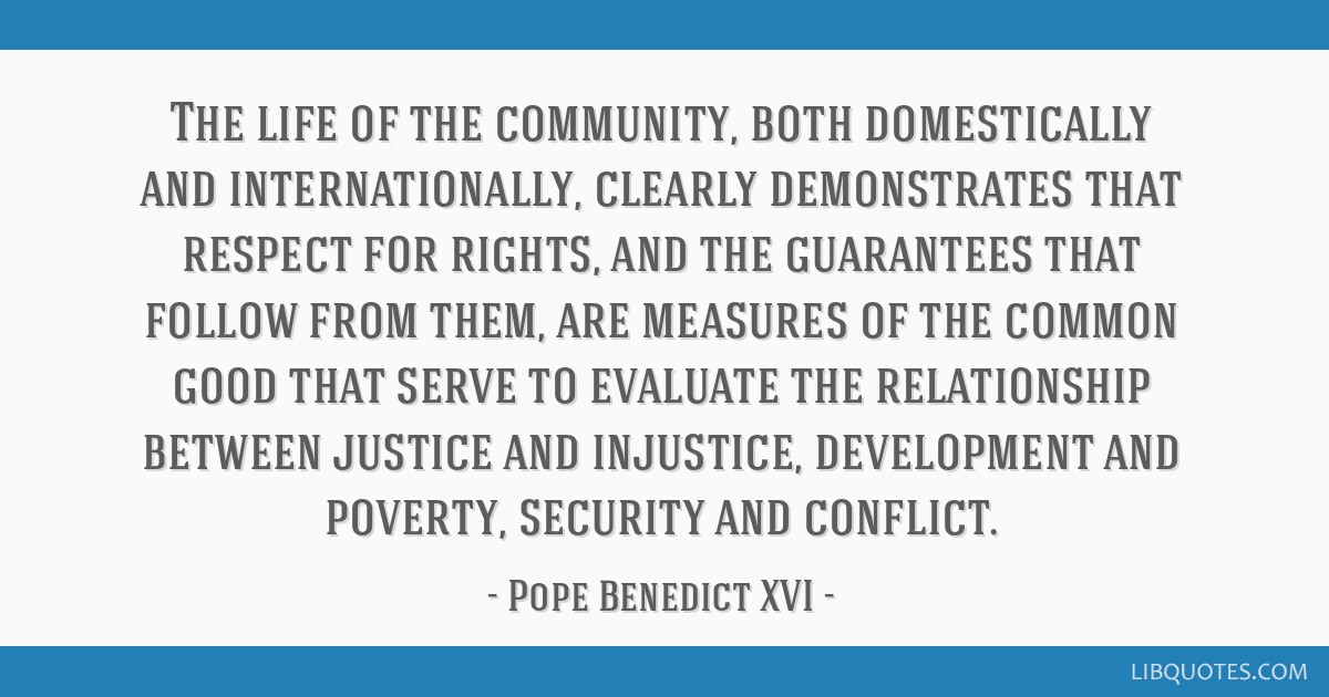 The life of the community, both domestically and internationally, clearly demonstrates that respect for rights, and the guarantees that follow from...