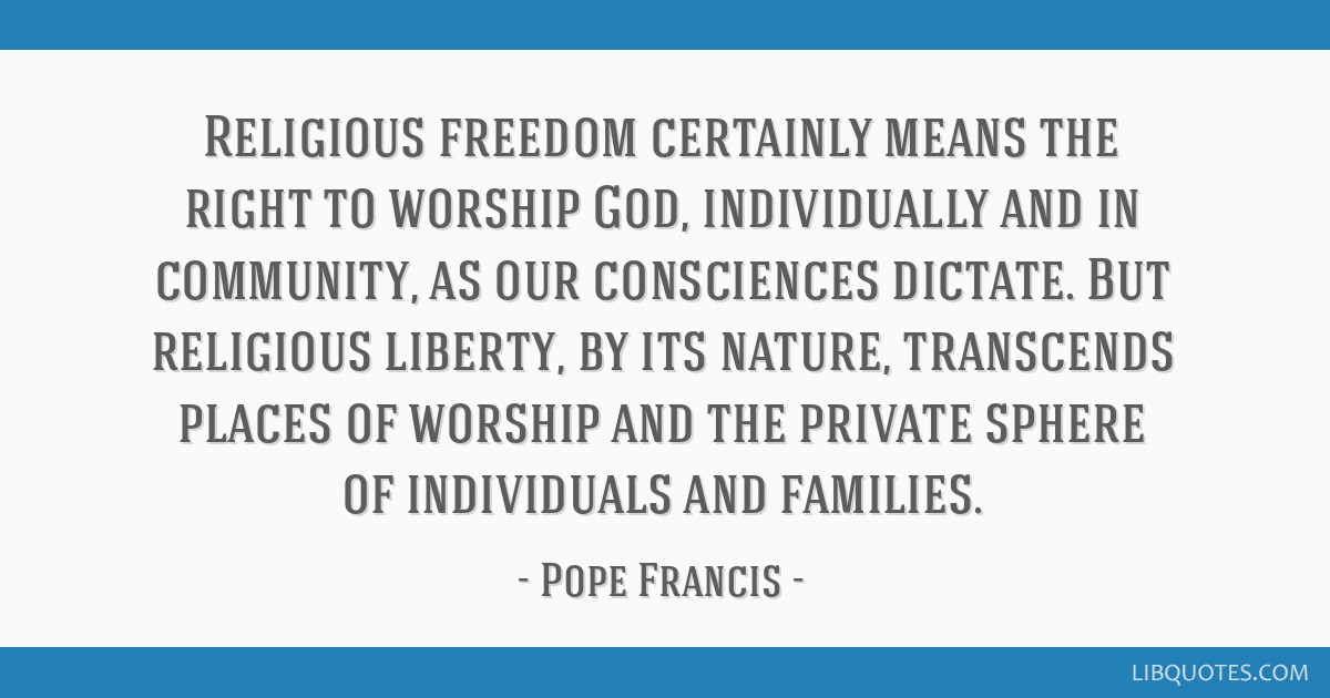 Religious freedom certainly means the right to worship God, individually and in community, as our consciences dictate. But religious liberty, by its...