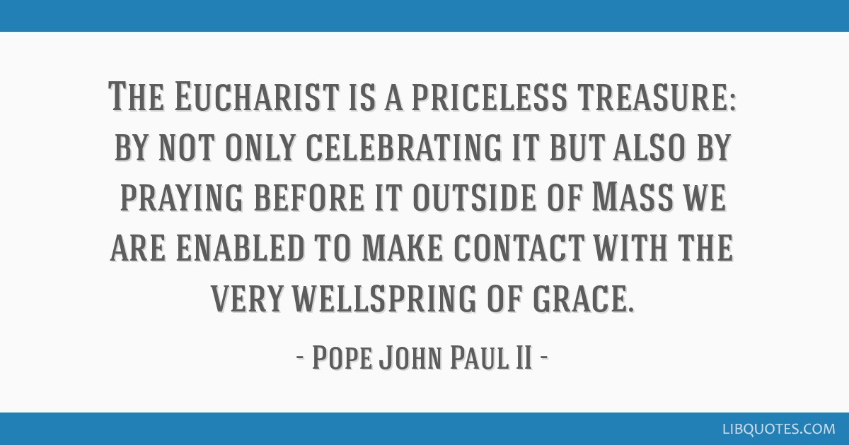 The Eucharist is a priceless treasure: by not only celebrating it but also by praying before it outside of Mass we are enabled to make contact with...