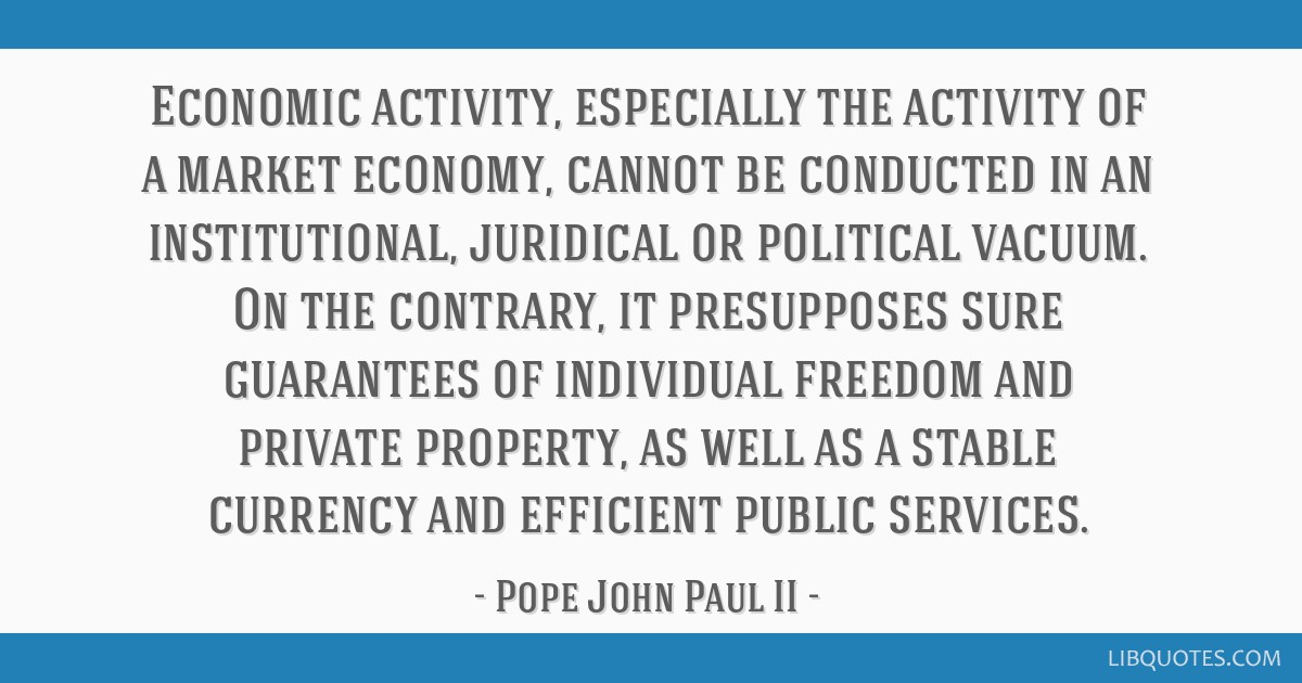 Economic activity, especially the activity of a market economy, cannot be conducted in an institutional, juridical or political vacuum. On the...