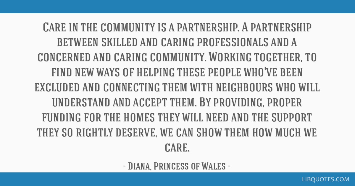 Care in the community is a partnership. A partnership between skilled and caring professionals and a concerned and caring community. Working...