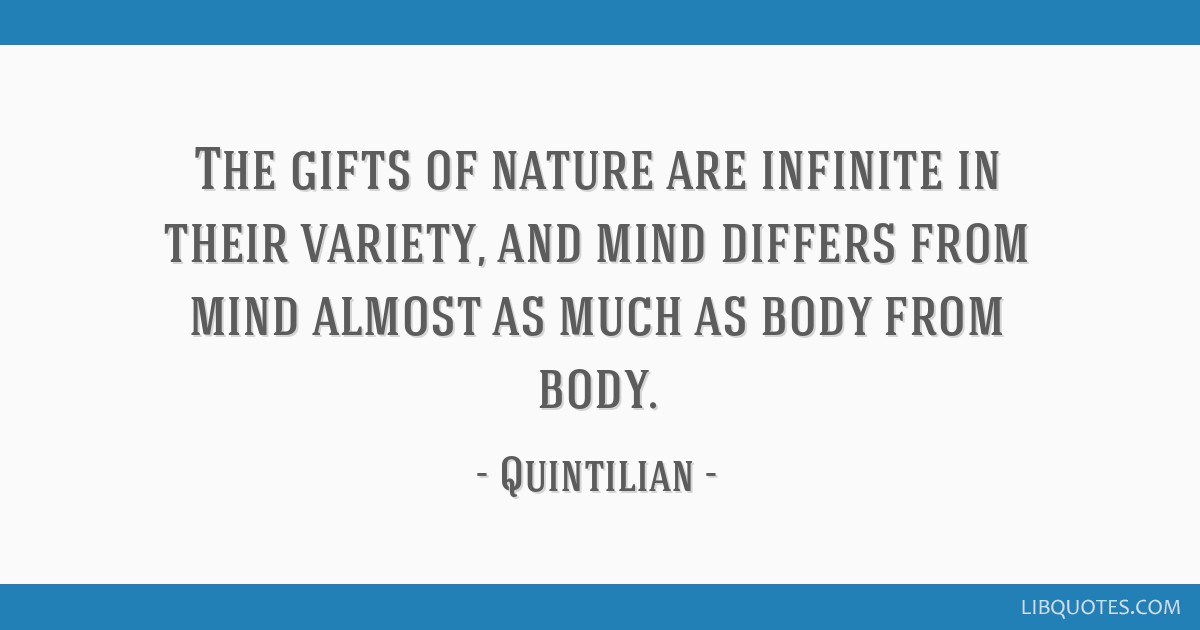 The gifts of nature are infinite in their variety, and mind differs from mind almost as much as body from body.
