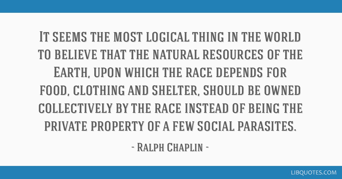It seems the most logical thing in the world to believe that the natural resources of the Earth, upon which the race depends for food, clothing and...