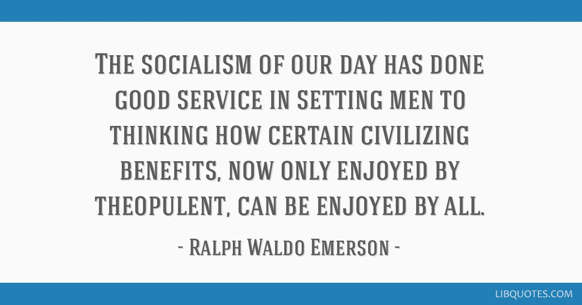 The socialism of our day has done good service in setting men to thinking how certain civilizing benefits, now only enjoyed by theopulent, can be...