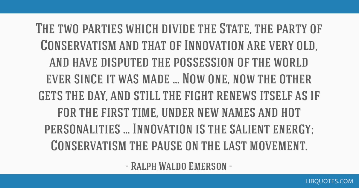 The two parties which divide the State, the party of Conservatism and that of Innovation are very old, and have disputed the possession of the world...