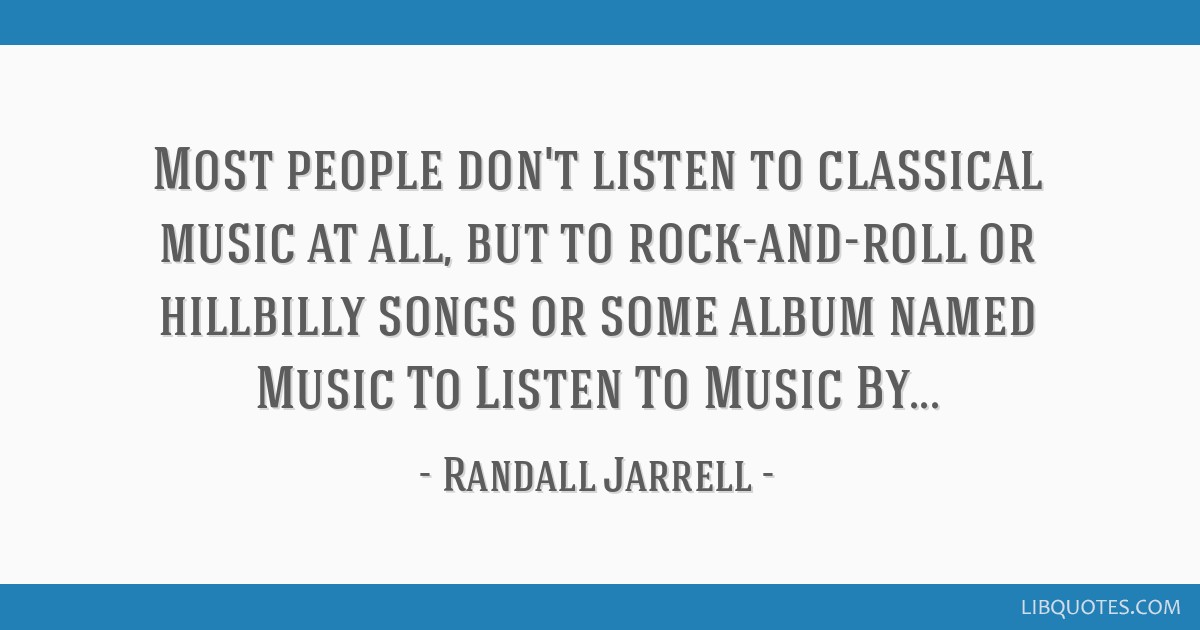 Most people don't listen to classical music at all, but to rock-and