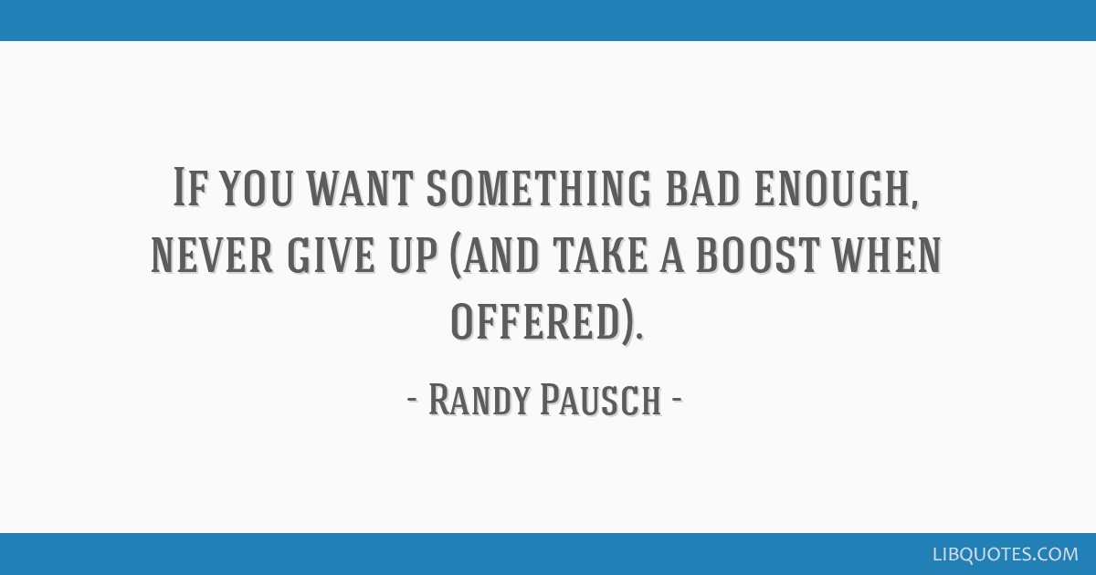 If You Want Something Bad Enough Never Give Up And Take A Boost