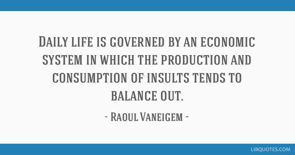 Daily life is governed by an economic system in which the production and consumption of insults tends to balance out.