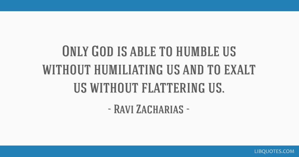 Only God Is Able To Humble Us Without Humiliating Us And To Exalt Us  Without Flattering ...