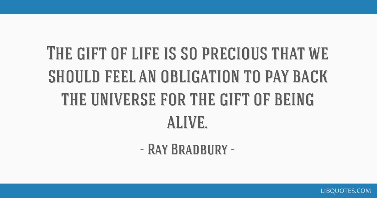 The Gift Of Life Is So Precious That We Should Feel An Obligation To