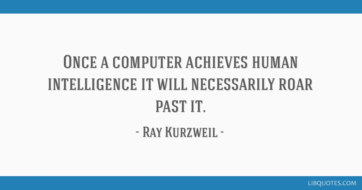 Once a computer achieves human intelligence it will necessarily roar past it.