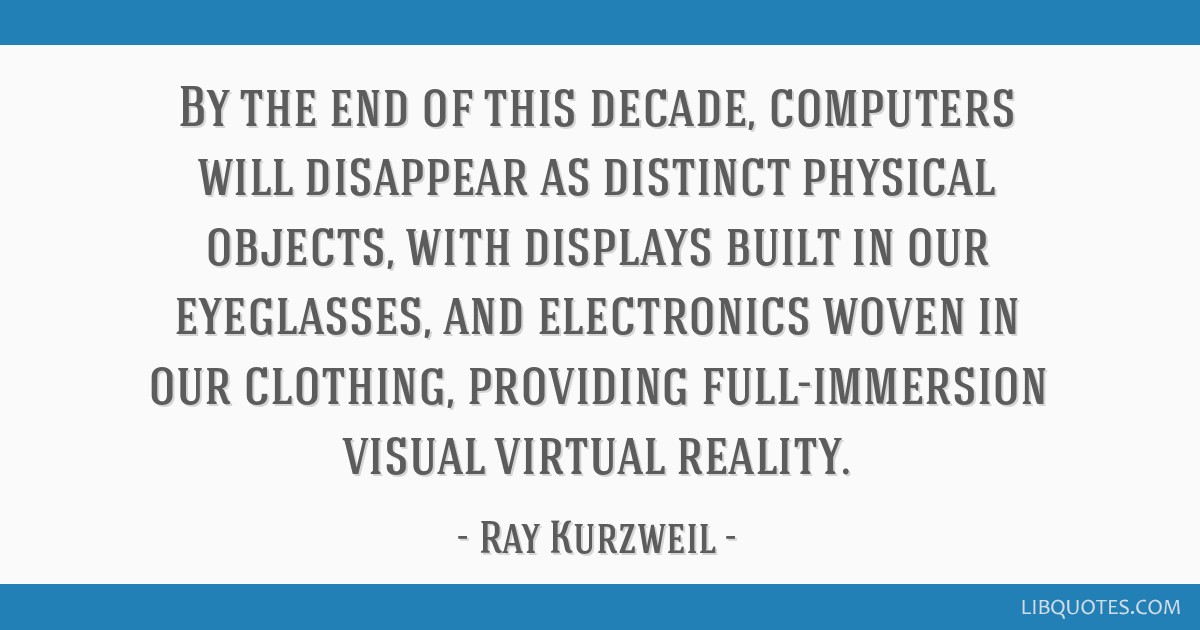 By the end of this decade, computers will disappear as distinct physical objects, with displays built in our eyeglasses, and electronics woven in our ...