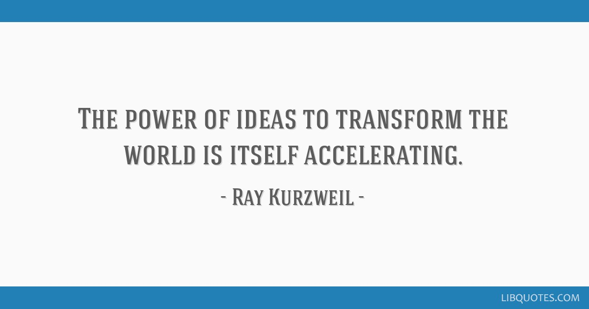 The power of ideas to transform the world is itself accelerating.