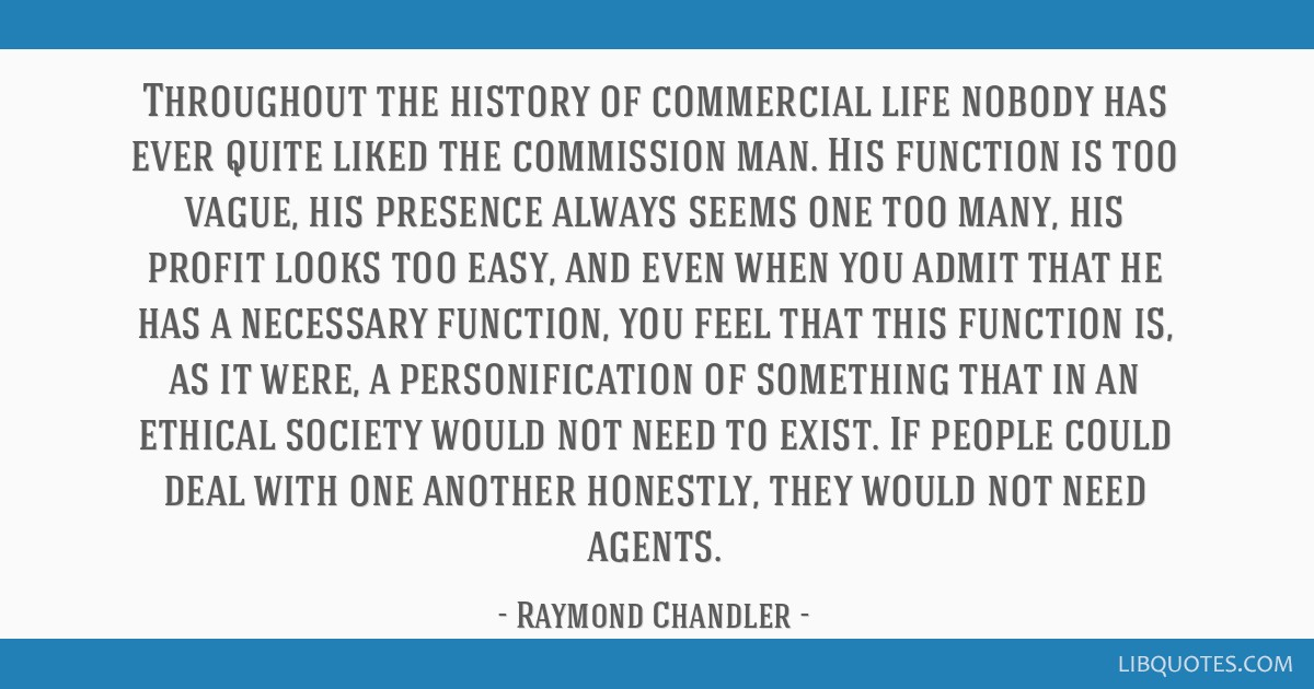 Throughout the history of commercial life nobody has ever quite liked the commission man. His function is too vague, his presence always seems one...