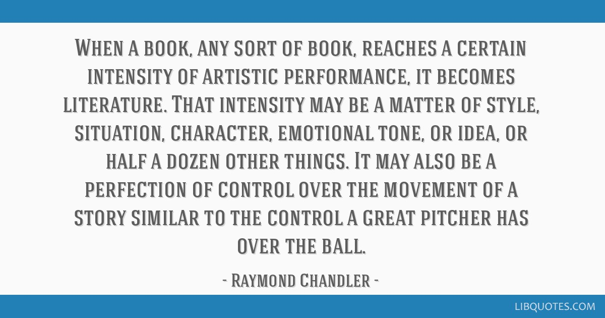 When a book, any sort of book, reaches a certain intensity of artistic performance, it becomes literature. That intensity may be a matter of style,...