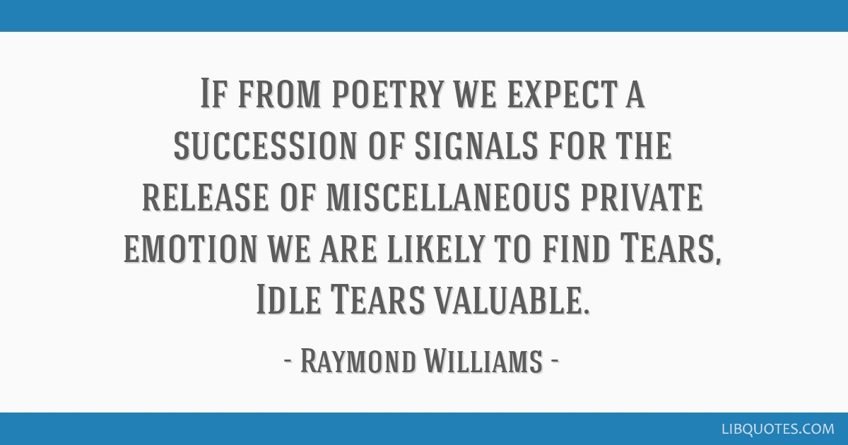 If from poetry we expect a succession of signals for the release of miscellaneous private emotion we are likely to find Tears, Idle Tears valuable.