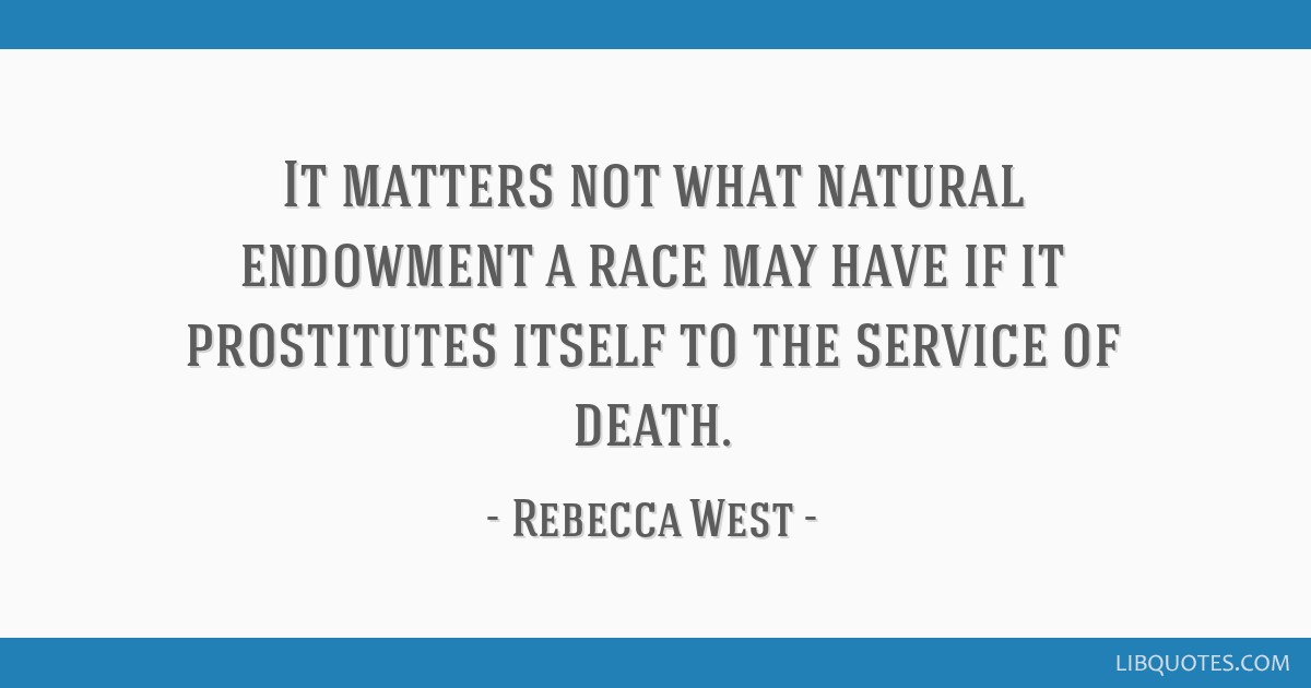 It matters not what natural endowment a race may have if it prostitutes itself to the service of death.