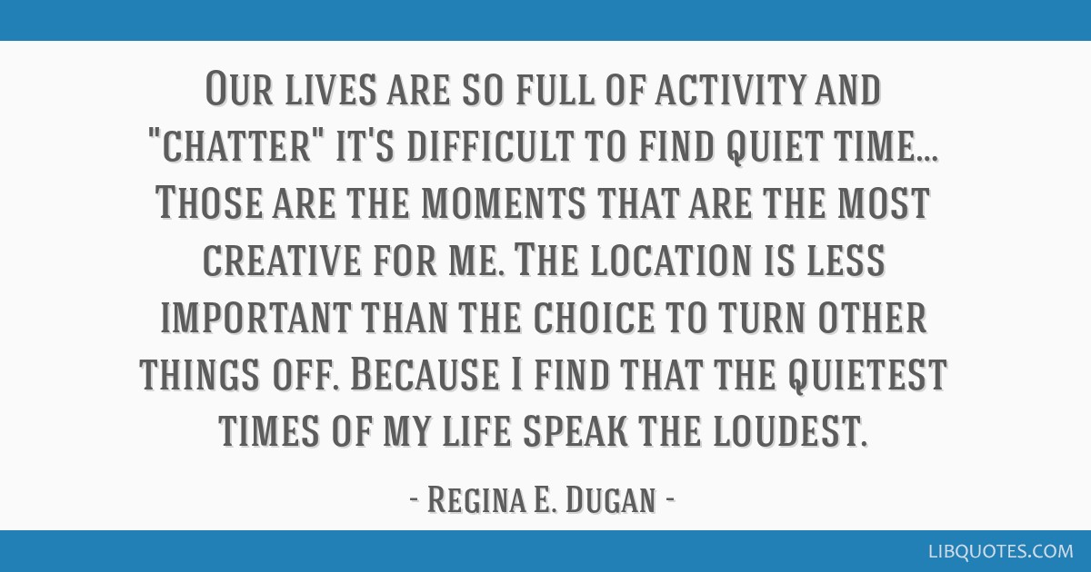 Our lives are so full of activity and chatter it's difficult to find quiet time… Those are the moments that are the most creative for me. The...
