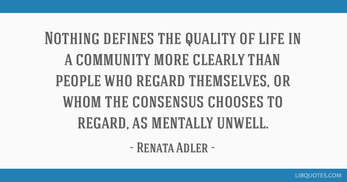 Nothing defines the quality of life in a community more clearly than people who regard themselves, or whom the consensus chooses to regard, as...