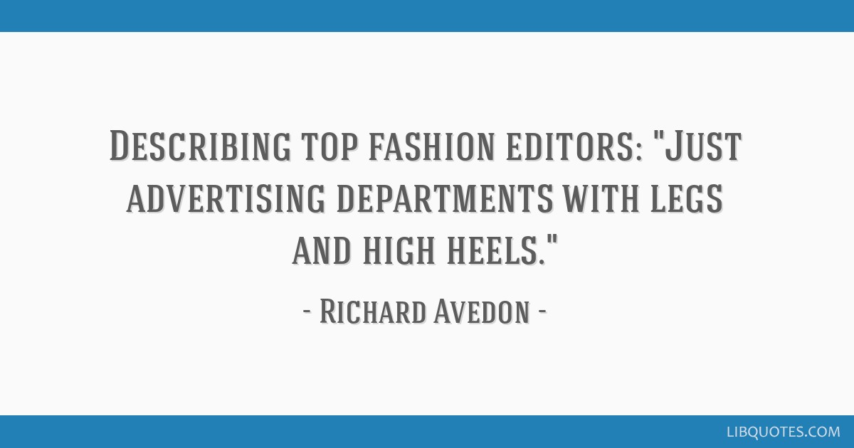 Describing top fashion editors: Just advertising departments with legs and high heels.