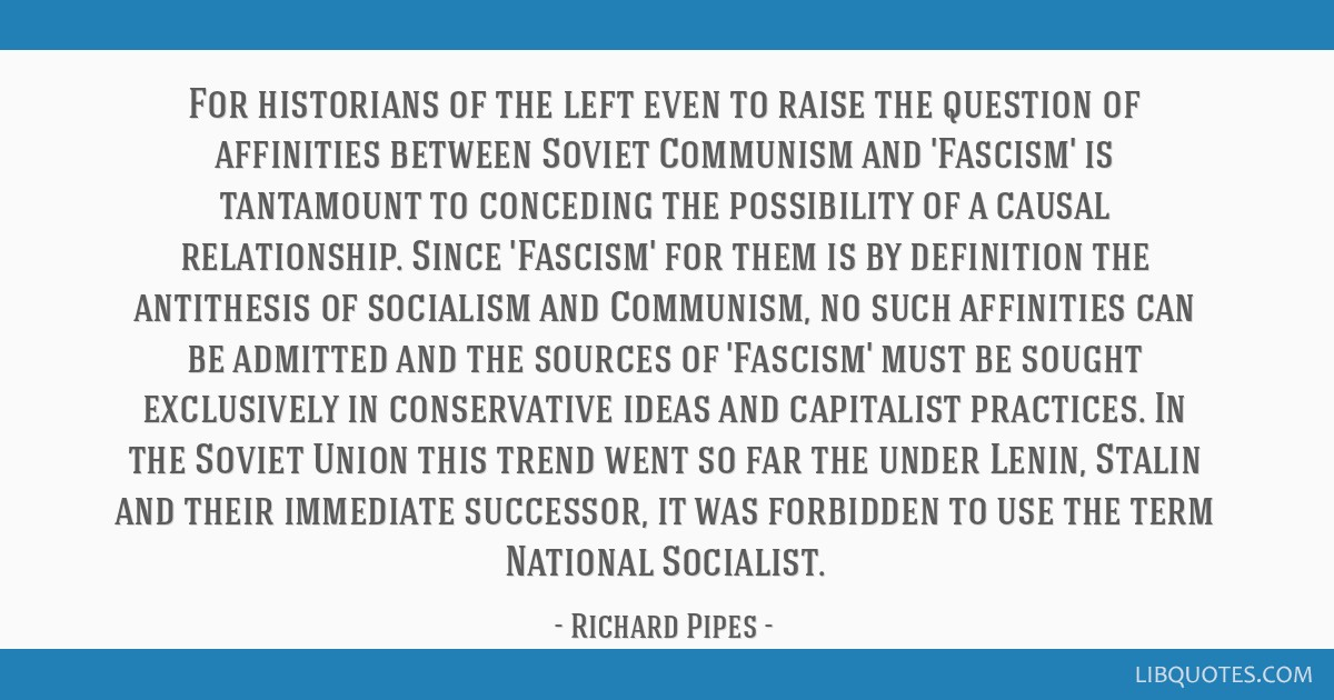 For historians of the left even to raise the question of affinities between Soviet Communism and 'Fascism' is tantamount to conceding the possibility ...