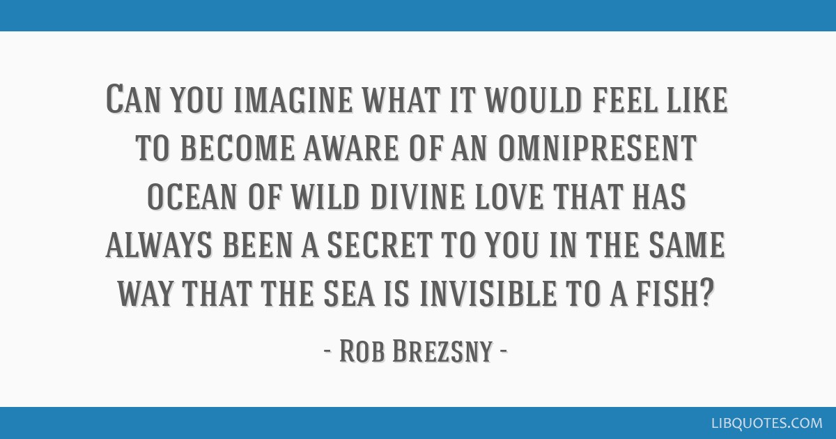 Can You Imagine What It Would Feel Like To Become Aware Of An Beauteous Divine Love Quotes