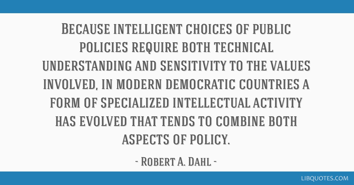 Because intelligent choices of public policies require both technical understanding and sensitivity to the values involved, in modern democratic...