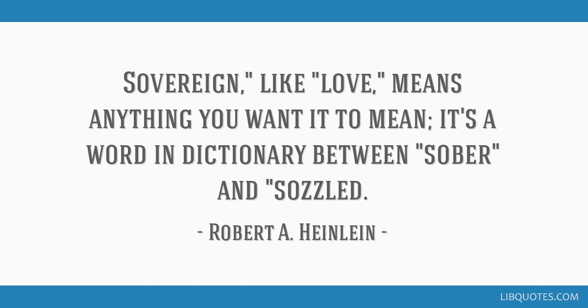 Sovereign Like Love Means Anything You Want It To Mean Its A Word In Dictionary Between